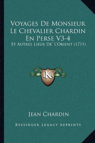 Voyages de Monsieur Le Chevalier Chardin En Perse V3-4: Et Autres Lieux de' L'Orient (1711)