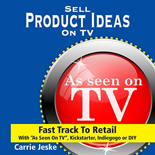 Sell-Crowdfunding-Products-on-TV-Fast-Track-to-Retail-using-As-Seen-on-TV-DIY-Kickstarter-and-Indiegogo