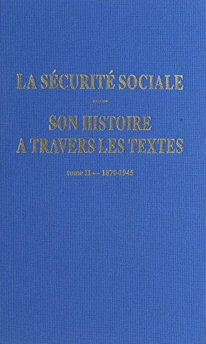 La sécurité sociale, son histoire à travers les textes : Tome 2, 1870-1945