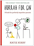 [(Hurrah for Gin : A Book for Perfectly Imperfect Parents)] [Author: Katie Kirby] published on (December, 2016)