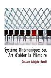 Système Mnémonique: ou, Art d'aider la Mémoire