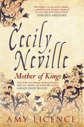 Cecily Neville: Mother of Kings: Written by Amy Licence, 2014 Edition, Publisher: Amberley Publishing [Hardcover]