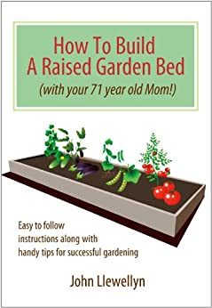 How to Build a Raised Garden Bed-With Your 71-Year-Old Mom! by [Llewellyn, John]