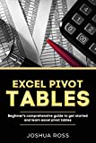 Excel Pivot Tables: Comprehensive Beginners Guide  To Get Started and Learn  Excel Pivot Tables from A-Z