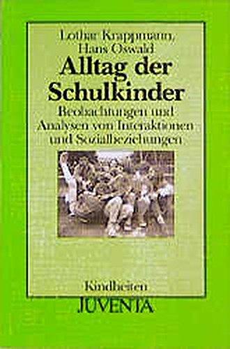 Alltag der Schulkinder: Beobachtungen und Analysen von Interaktionen und Sozialbeziehungen (Kindheiten, Band 5)