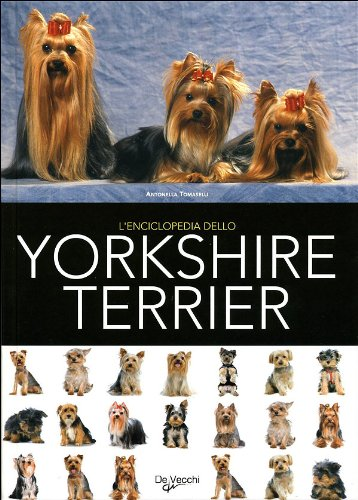 L'enciclopedia dello yorkshire terrier. Ediz. illustrata