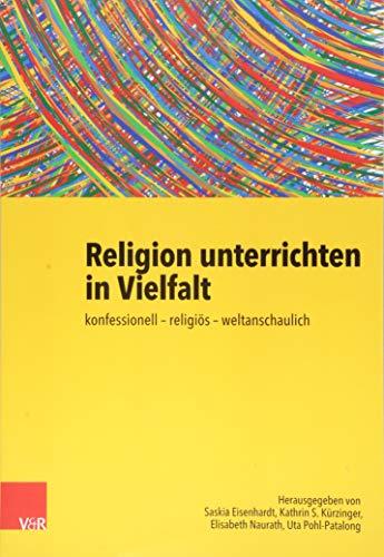 Religion unterrichten in Vielfalt: konfessionell - religiös - weltanschaulich. Ein Handbuch