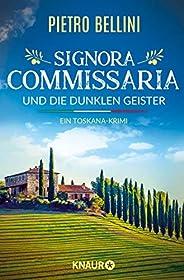 Signora Commissaria und die dunklen Geister: Ein Toskana-Krimi   Eine spannende Urlaubslektüre für alle Italie