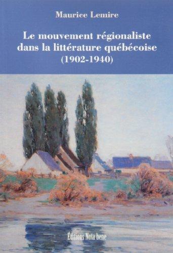 Le Mouvement régionaliste dans la littérature québécoise 1902 1940 par Maurice Lemire