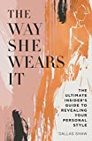 The Way She Wears It: The Ultimate Insider's Guide to Revealing Your Personal Style (English Edition)
