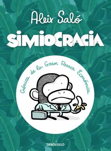 Simiocracia:: Crónica de la gran resaca económica de [Saló, Aleix]