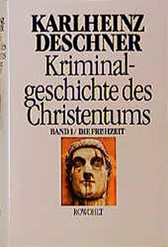 Kriminalgeschichte des Christentums, Bd.1, Die Frühzeit