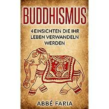 Buddhismus: 4 Einsichten die Ihr Leben verwandeln werden: (Buddhismus Grundwissen, Meditation, Chakras für Anfänger, Feng Shui, Yoga für Anfänger)