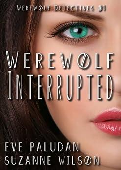 Werewolf Interrupted (Werewolf Detectives #1) by [Paludan, Eve, Wilson, Suzanne]