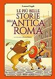 Scarica Libro Le piu belle storie dell antica Roma Ediz a colori (PDF,EPUB,MOBI) Online Italiano Gratis