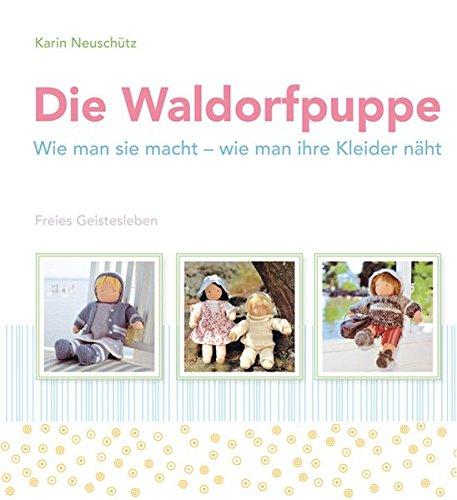 Preisvergleich Produktbild Die Waldorfpuppe: Wie man sie macht - wie man ihre Kleider näht