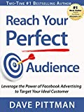 Reach Your Perfect Audience: Leverage the Power of Facebook Advertising to Target Your Ideal Customer (English Edition)