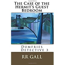 The Case of the Hermit's Guest Bedroom: Volume 3 (Dumfries Detective) by RR Gall (2013-12-19)