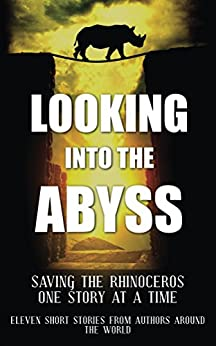 Looking into the Abyss: Saving the Rhinoceros one story at a time by [White, Paul]
