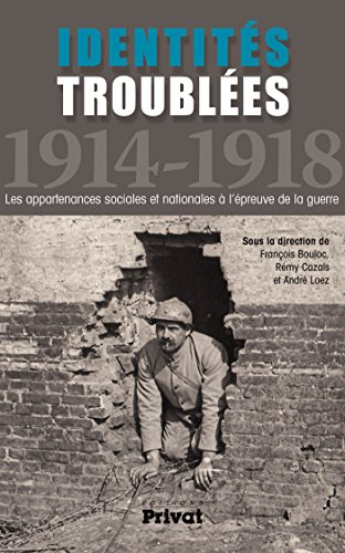 Identits troubles 1914-1918: Les appartenances sociales et nationales  l'preuve de la guerre