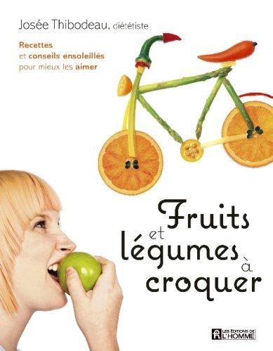 Fruits et Legumes a Croquer par Thibodeau Josee