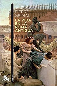 La vida en la Roma antigua par Pierre Grimal