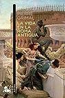 La vida en la Roma antigua par Grimal
