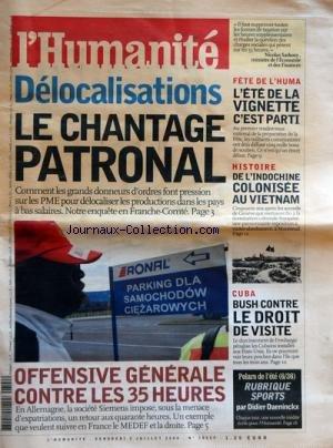 HUMANITE [No 18625] du 02/07/2004 - DELOCALISATIONS - LE CHANTAGE PATRONAL - ENQUETE EN FRANCHE-COMTE OFFENSIVE GENERALE CONTRE LES 35 HEURES FETE DE L'HUMA HISTOIRE - DE L'INDOCHINE COLONISEE AU VIETNAM CUBA - BUSH CONTRE LE DROIT DE VISITE POLAR - RUBRIQUE SPORTS PAR DIDIER DAENINCKX