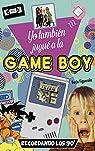 Yo también jugué a la Game Boy: Recordando los 90' par Borja Figuerola Ciércoles