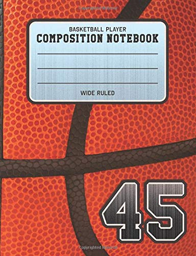 Basketball Player Composition Notebook 45: Basketball Team Jersey Number Wide Ruled Composition Book for Student Athletes & Sports Fans