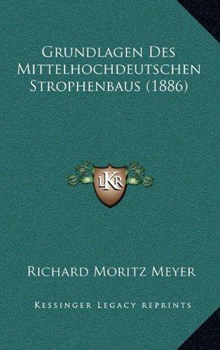 Grundlagen Des Mittelhochdeutschen Strophenbaus (1886)