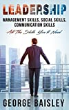 Leadership: Management Skills, Social Skills, Communication Skills - All The Skills You'll Need (Conversation Skills,Effective Communication,Emotional ... Skills,Charisma Book 1) (English Edition)