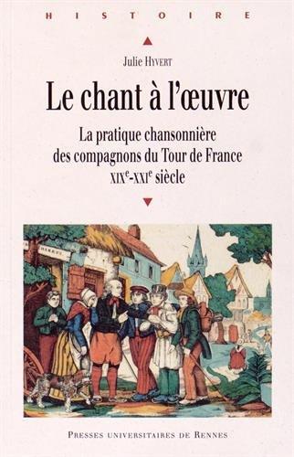 le-chant--l-39-oeuvre-la-pratique-chansonnire-des-compagnons-du-tour-de-france-xixe-xxie-sicle