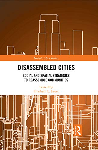 Disassembled Cities: Social and Spatial Strategies to Reassemble Communities (Global Urban Studies) (English Edition)