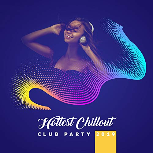 Hottest Chillout Club Party 2019 - Best Mix of Chill Out EDM Tracks with Ambient Melodies & Deep Pumping Beats, Music Perfect for Summer Club, Pool or Beach Party, Electro & Deep House Styled Songs -