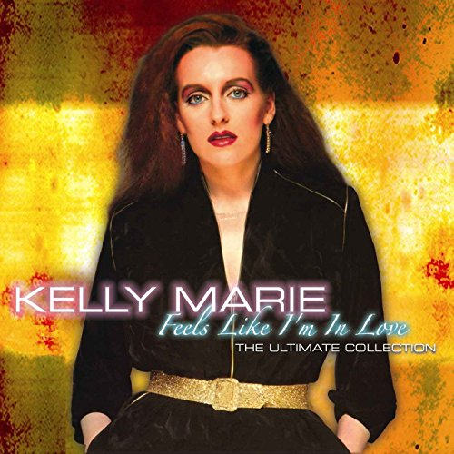 Feels Like I'm In Love - Kelly Marie - The Ultimate Collection