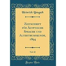Zeitschrift für Ägyptische Sprache und Alterthumskunde, 1894, Vol. 32 (Classic Reprint)