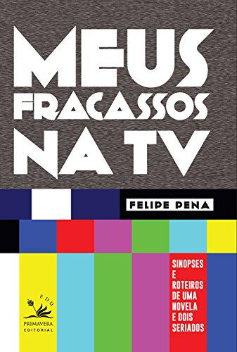 Meus fracassos na TV: Sinopses e roteiros de uma novela e dois seriados (EDU) (Portuguese Edition)