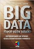 Big Data - Fluch oder Segen?: Unternehmen im Spiegel gesellschaftlichen Wandels (mitp Professional) von Ronald Bachmann ( 11. Februar 2014 )