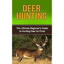 Deer Hunting: Deer Hunting for Beginners: Mastering Deer Hunting Like a Pro! (bow hunting, deer hunting for beginners, deer hunting tips, deer, how to ... hunting equipment) (English Edition)