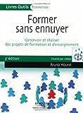 Former sans ennuyer - Concevoir et réaliser des projets de formation et d'enseignement - Eyrolles - 31/01/2008