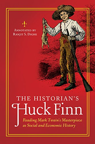 The Historian's Huck Finn: Reading Mark Twain's Masterpiece as Social and Economic History (The Historian's Annotated Classics)