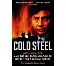 Cold Steel: Lakshmi Mittal and the Multi-Billion-Dollar Battle for a Global Empire (English Edition)
