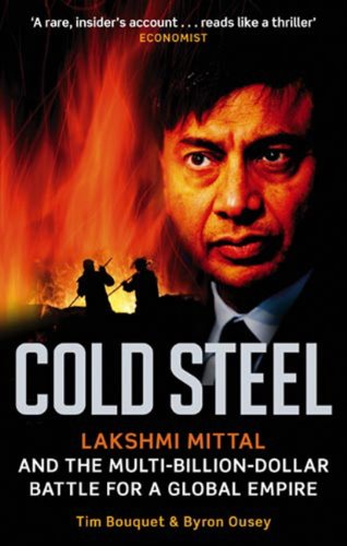 cold-steel-lakshmi-mittal-and-the-multi-billion-dollar-battle-for-a-global-empire-english-edition