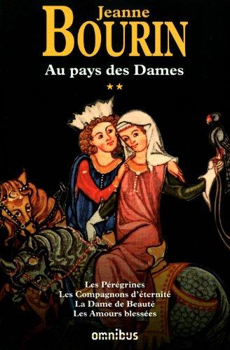 Au pays des Dames : Tome 2, Les Pérégrines, Les Compagnons d'éternité, La Dame de Beauté, Les Amours blessées par Jeanne Bourin