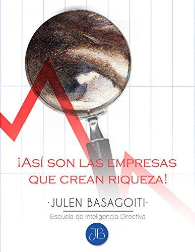 Descargar Libro ¡Así son las empresas que crean riqueza! (Julen Basagoiti // Escuela de Inteligencia Directiva nº 1) de Julen Basagoiti