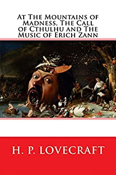 At the Mountains of Madness, The Call of Cthulhu and The Music of Erich Zann (English Edition) di [H. P. Lovecraft]