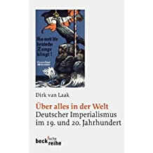 Über alles in der Welt. Deutscher Imperialismus im 19. und 20. Jahrhundert
