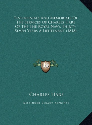 Testimonials and Memorials of the Services of Charles Hare of the the Royal Navy, Thirty-Seven Years a Lieutenant (1848)