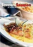 Saveurs saumon : 80 Recettes du monde entier